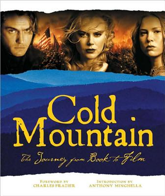 Cold Mountain: The Journey from Book to Film (Newmarket Pictorial Moviebooks) Cover Image