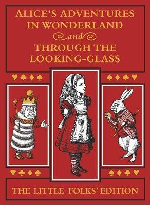 Alice's Adventures in Wonderland and Through the Looking-Glass: The Little Folks Edition Cover Image