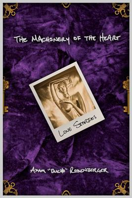 The Machinery of the Heart: Love Stories Cover Image