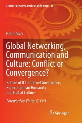 Global Networking, Communication and Culture: Conflict or Convergence?: Spread of Ict, Internet Governance, Superorganism Humanity and Global Culture (Studies in Systems #151) Cover Image