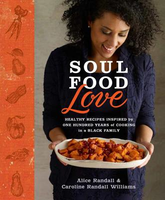 Soul Food Love: Healthy Recipes Inspired by One Hundred Years of Cooking in a Black Family : A Cookbook Cover Image