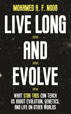 Live Long and Evolve: What Star Trek Can Teach Us about Evolution, Genetics, and Life on Other Worlds Cover Image