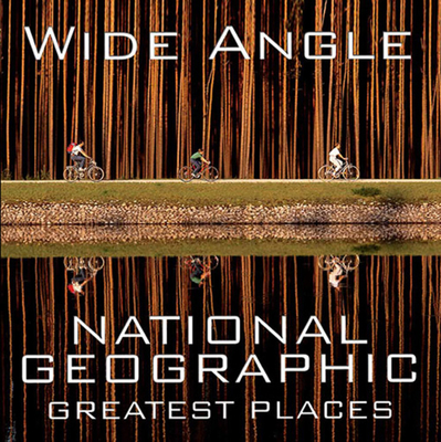 Wide Angle: National Geographic Greatest Places Cover Image