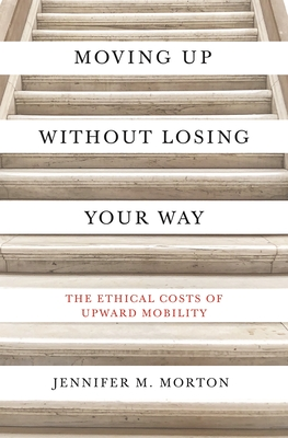 Moving Up Without Losing Your Way: The Ethical Costs of Upward Mobility Cover Image