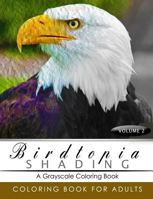 BirdTopia Shading Volume 2: Bird Grayscale coloring books for adults Relaxation Art Therapy for Busy People (Adult Coloring Books Series, grayscal Cover Image