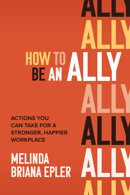 How to Be an Ally: Actions You Can Take for a Stronger, Happier Workplace Cover Image