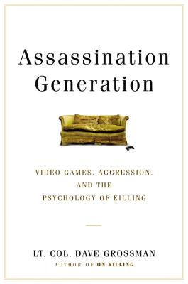 Assassination Generation: Video Games, Aggression, and the Psychology of Killing Cover Image