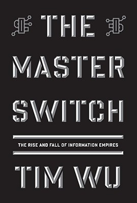 The Master Switch: The Rise and Fall of Information Empires Cover Image