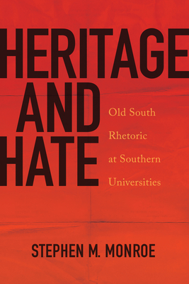 Heritage and Hate: Old South Rhetoric at Southern Universities (Albma Rhetoric Cult & Soc Crit) Cover Image
