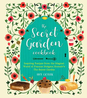 The Secret Garden Cookbook, Newly Revised Edition: Inspiring Recipes from the Magical World of Frances Hodgson Burnett's The Secret Garden Cover Image