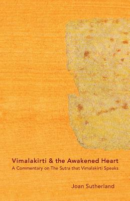 Vimalakirti & the Awakened Heart: A Commentary on The Sutra that Vimalakirti Speaks Cover Image