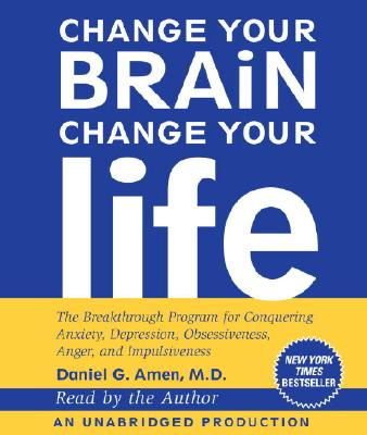 Change Your Brain, Change Your Life: The Breakthrough Program for Conquering Anxiety, Depression, Obsessiveness, Anger, and Impu Cover Image