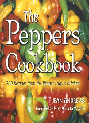 The  Peppers Cookbook: 200 Recipes from the Pepper Lady's Kitchen Cover Image