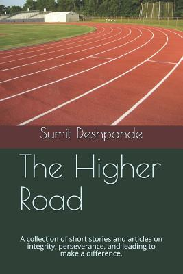 The Higher Road: A Collection of Short Stories and Articles on Integrity, Perseverance, and Leading to Make a Difference. Cover Image