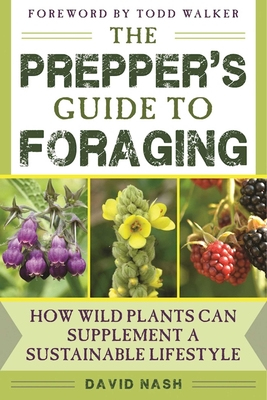 The Prepper's Guide to Foraging: How Wild Plants Can Supplement a Sustainable Lifestyle Cover Image