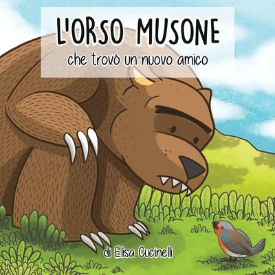 L'Orso Musone che trovò un nuovo amico: Favola illustrata per bambini. Il viaggio di un orso un po' maldestro alla ricerca del suo primo amico Cover Image