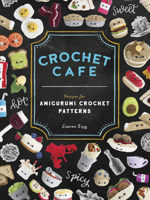 Crochet Cafe: Recipes for Amigurumi Crochet Patterns Cover Image