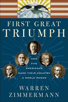 First Great Triumph: How Five Americans Made Their Country a World Power Cover Image