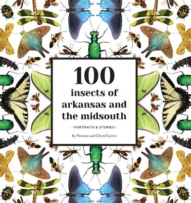 100 Insects of Arkansas and the Midsouth: Portraits & Stories Cover Image
