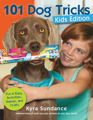 101 Dog Tricks, Kids Edition: Fun and Easy Activities, Games, and Crafts (Dog Tricks and Training #5) Cover Image