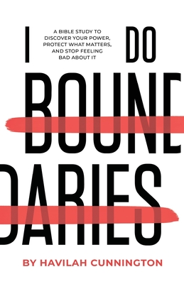 I Do Boundaries: A Bible Study to Discover your Power, Protect what Matters, and Stop Feeling Bad about It Cover Image