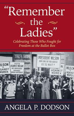 Remember the Ladies: Celebrating Those Who Fought for Freedom at the Ballot Box Cover Image