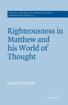 Righteousness in Matthew and His World of Thought (Society for New Testament Studies Monograph #41) Cover Image