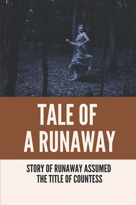 Tale Of A Runaway: Story Of Runaway Assumed The Title Of Countess: Story Of Runaway Assumed The Title Of Countess Cover Image