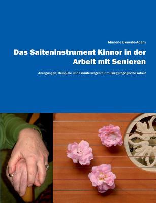 Das Saiteninstrument Kinnor in der Arbeit mit Senioren: Anregungen, Beispiele und Erläuterungen für musikgeragogische Arbeit Cover Image