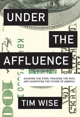 Under the Affluence: Shaming the Poor, Praising the Rich and Sacrificing the Future of America (City Lights Open Media) Cover Image