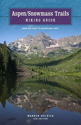 Aspen/Snowmass Trails: Hiking Guide, 4th: From Day Hikes to Backpacking Trips Cover Image