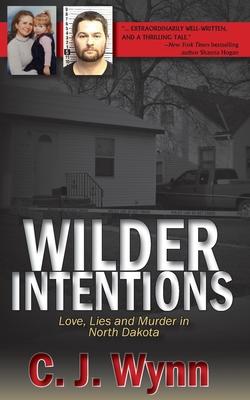 Wilder Intentions: Love, Lies and Murder in North Dakota Cover Image