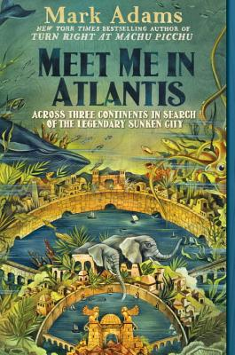 Meet Me in Atlantis: Across Three Continents in Search of the Legendary Sunken City Cover Image
