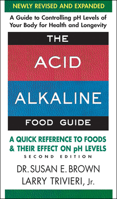 The Acid-Alkaline Food Guide - Second Edition: A Quick Reference to Foods and Their Effect on PH Levels Cover Image