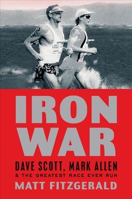 Iron War: Dave Scott, Mark Allen & the Greatest Race Ever Run Cover Image