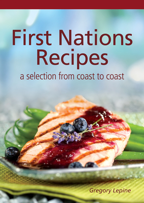 First Nations Recipes: A Selection from Coast to Coast (Focus) Cover Image