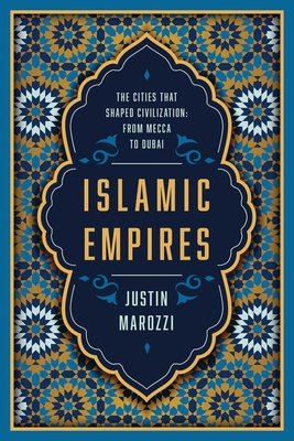 Islamic Empires: The Cities that Shaped Civilization: From Mecca to Dubai Cover Image