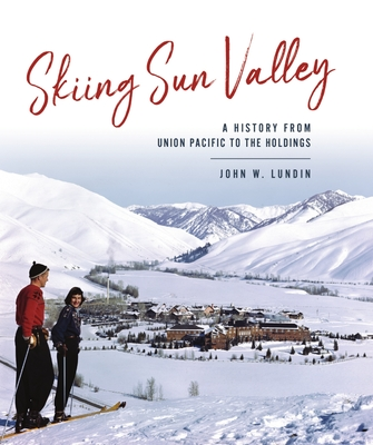 Skiing Sun Valley: A History from Union Pacific to the Holdings (Sports) Cover Image