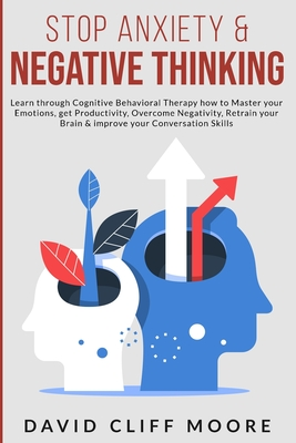 Stop Anxiety & Negative Thinking: Learn through Cognitive Behavioral Therapy how to Master your Emotions, get Productivity Overcome Negativity, Retrai Cover Image