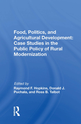 Food, Politics, and Agricultural Development: Case Studies in the Public Policy of Rural Modernization Cover Image