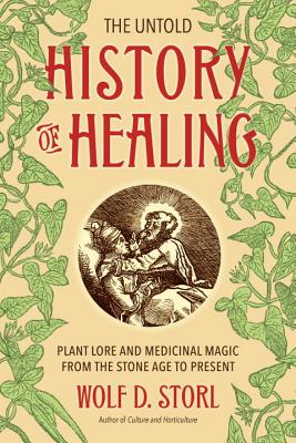 The Untold History of Healing: Plant Lore and Medicinal Magic from the Stone Age to Present Cover Image