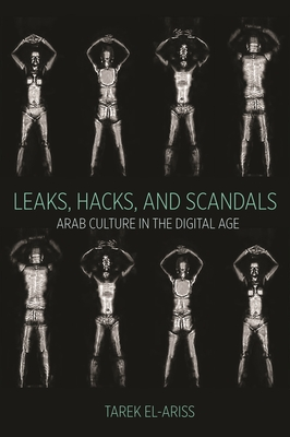 Leaks, Hacks, and Scandals: Arab Culture in the Digital Age (Translation/Transnation #42) Cover Image