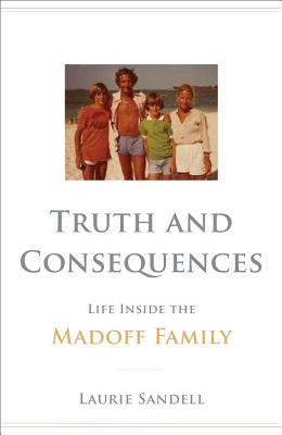 Truth and Consequences: Life Inside the Madoff Family Cover Image