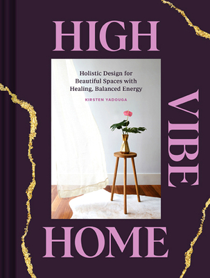 High Vibe Home: Holistic Design for Beautiful Spaces with Healing, Balanced Energy Cover Image