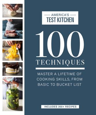 100 Techniques: Master a Lifetime of Cooking Skills, from Basic to Bucket List (ATK 100 Series) Cover Image