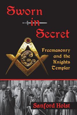 Sworn in Secret: Freemasonry and the Knights Templar Cover Image