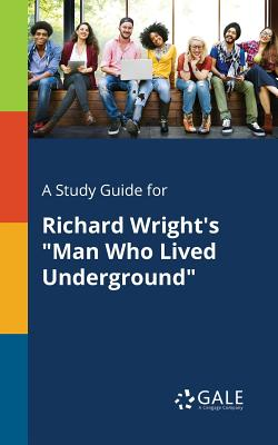 A Study Guide for Richard Wright's Man Who Lived Underground Cover Image
