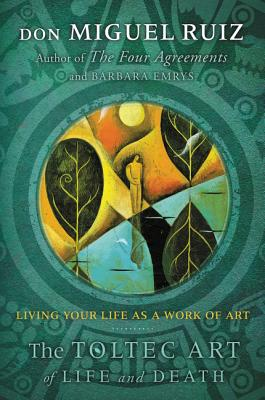 The Toltec Art of Life and Death: Living Your Life as a Work of Art Cover Image
