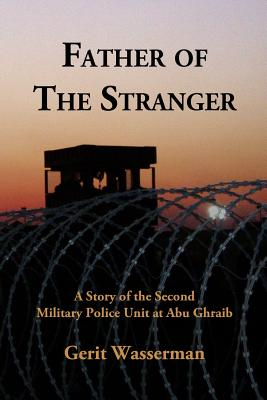 Father of the Stranger: A Story of the Second Military Police Unit at Abu Ghraib Cover Image