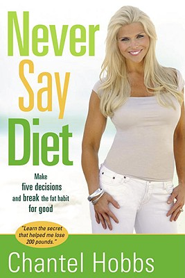 Never Say Diet: Make Five Decisions and Break the Fat Habit for Good Cover Image